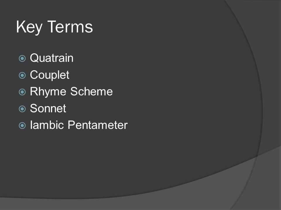 Key Terms  Quatrain  Couplet  Rhyme Scheme  Sonnet  Iambic Pentameter