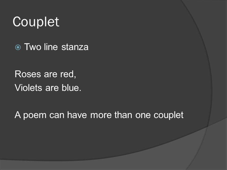 Couplet  Two line stanza Roses are red, Violets are blue. A poem can have more than one couplet