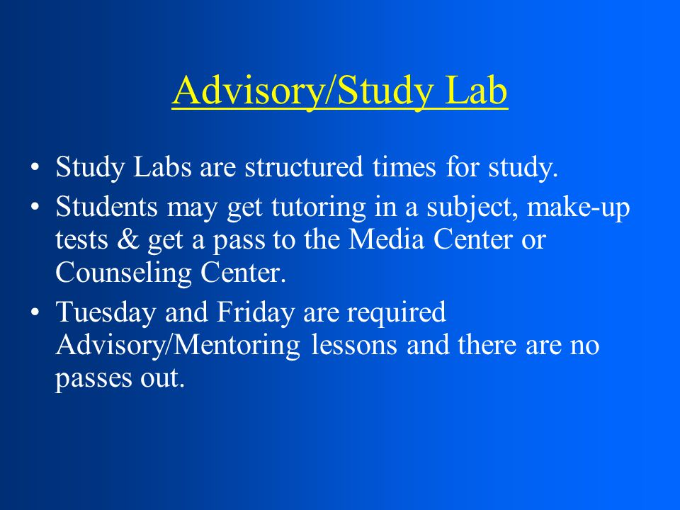 Advisory/Study Lab Study Labs are structured times for study.