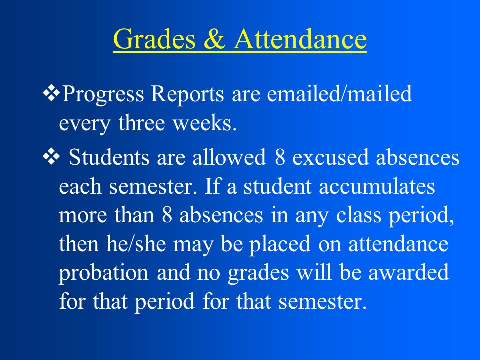 Grades & Attendance  Progress Reports are emailed/mailed every three weeks.