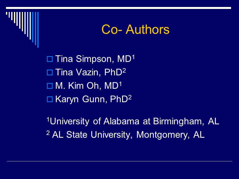 Co- Authors  Tina Simpson, MD 1  Tina Vazin, PhD 2  M.