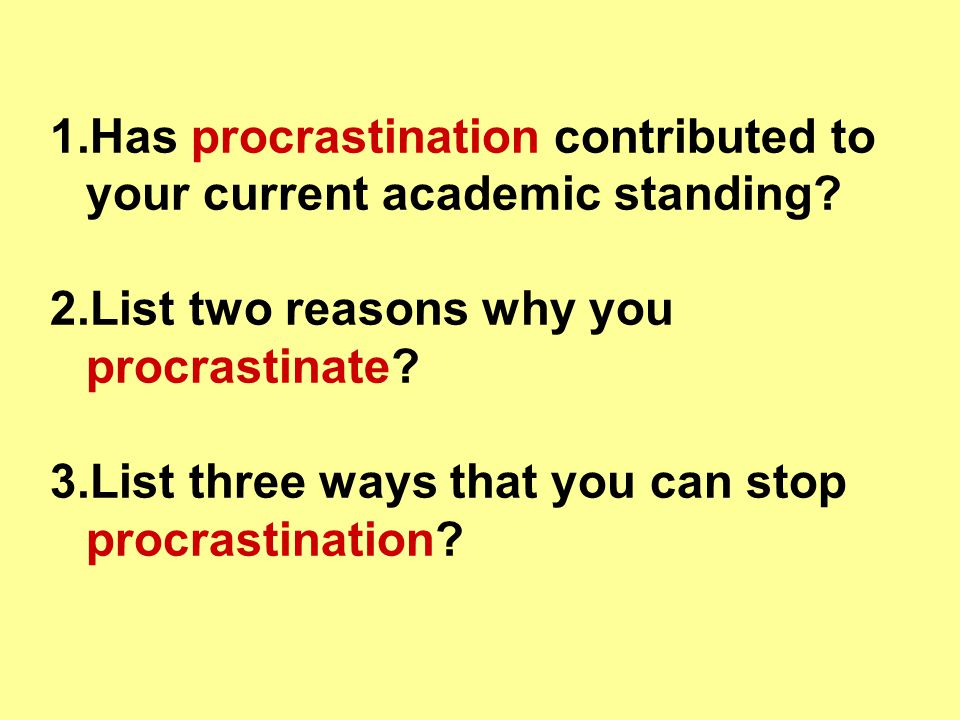 1. Has procrastination contributed to your current academic standing.