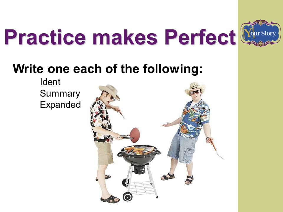 Practice makes Perfect Write one each of the following: Ident Summary Expanded