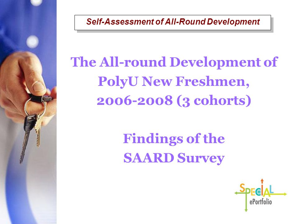 The All-round Development of PolyU New Freshmen, 2006-2008 (3 cohorts) Findings of the SAARD Survey Self-Assessment of All-Round Development
