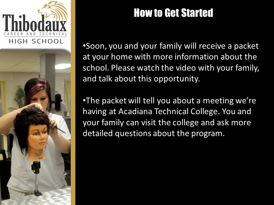 How to Get Started Soon, you and your family will receive a packet at your home with more information about the school. Please watch the video with yo