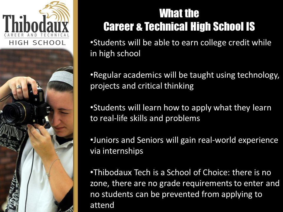 What the Career & Technical High School IS Students will be able to earn college credit while in high school Regular academics will be taught using te