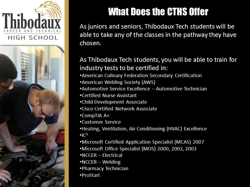 What Does the CTHS Offer As juniors and seniors, Thibodaux Tech students will be able to take any of the classes in the pathway they have chosen. As T