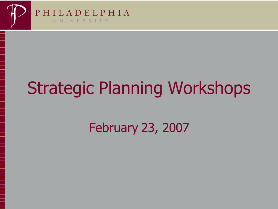 1 Strategic Planning Workshops February 23, 2007