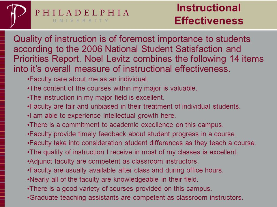 11 Instructional Effectiveness Quality of instruction is of foremost importance to students according to the 2006 National Student Satisfaction and Priorities Report.