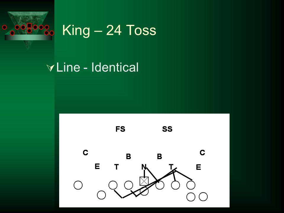 King – 24 Toss  2W – Identical