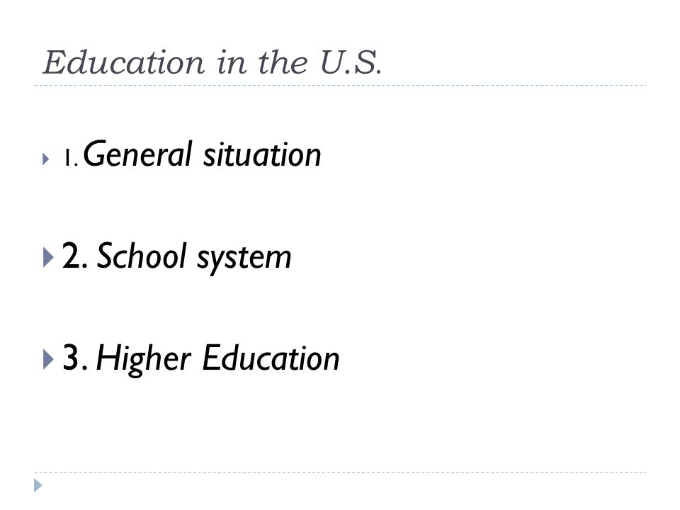Education in the U.S.  1. General situation  2. School system  3. Higher Education