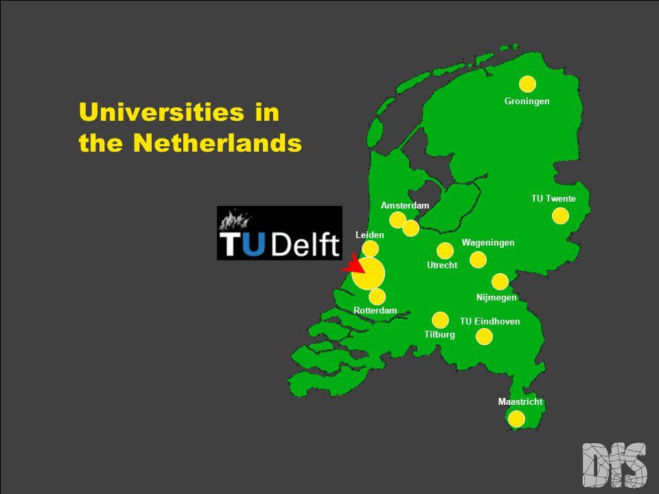 Universities in the Netherlands Groningen TU Twente Nijmegen Wageningen Utrecht Amsterdam Rotterdam Leiden Tilburg TU Eindhoven Maastricht