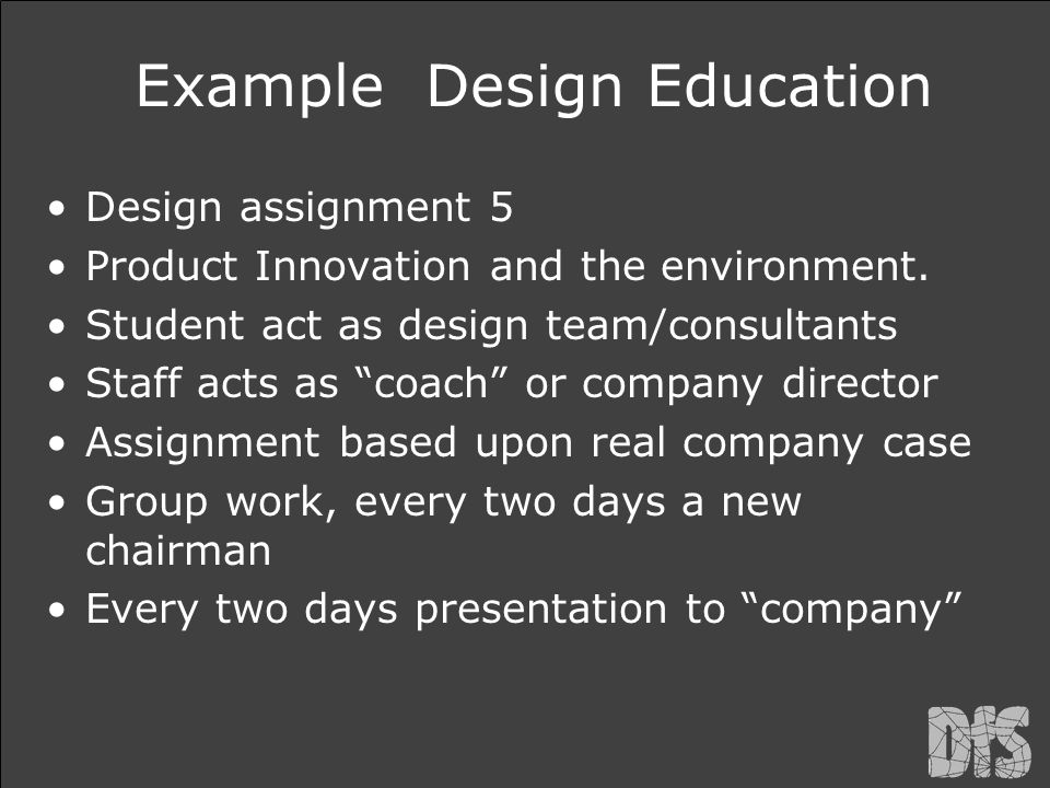 "Example Design Education Design assignment 5 Product Innovation and the environment. Student act as design team/consultants Staff acts as ""coach"" or c"