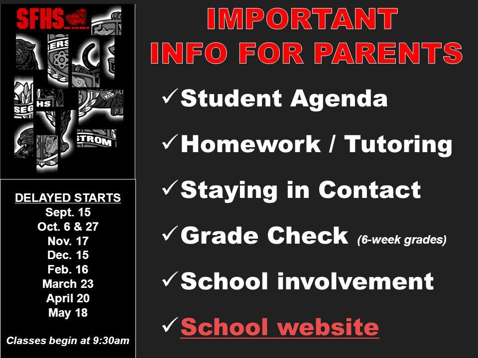 Student Agenda Homework / Tutoring Staying in Contact Grade Check (6-week grades) School involvement School website DELAYED STARTS Sept.