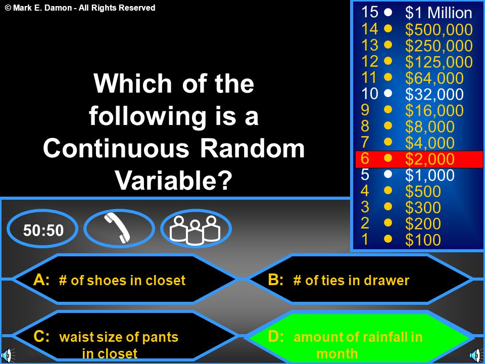© Mark E. Damon - All Rights Reserved A: # of shoes in closet C: waist size of pants in closet B: # of ties in drawer D: amount of rainfall in month 5