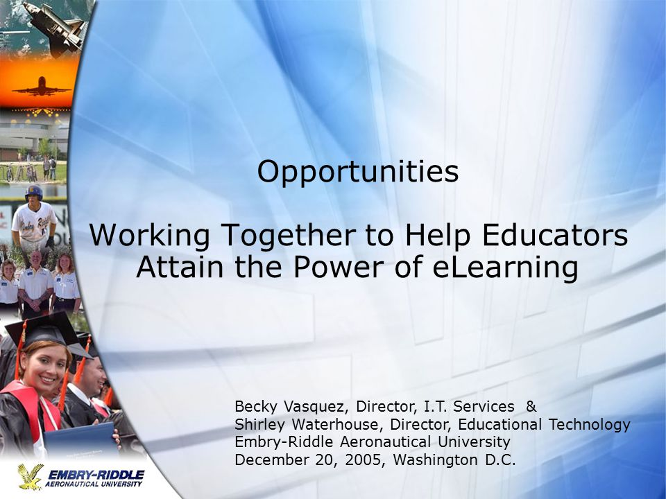 Opportunities Working Together to Help Educators Attain the Power of eLearning Becky Vasquez, Director, I.T.