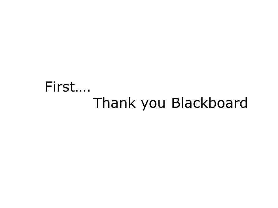 First…. Thank you Blackboard