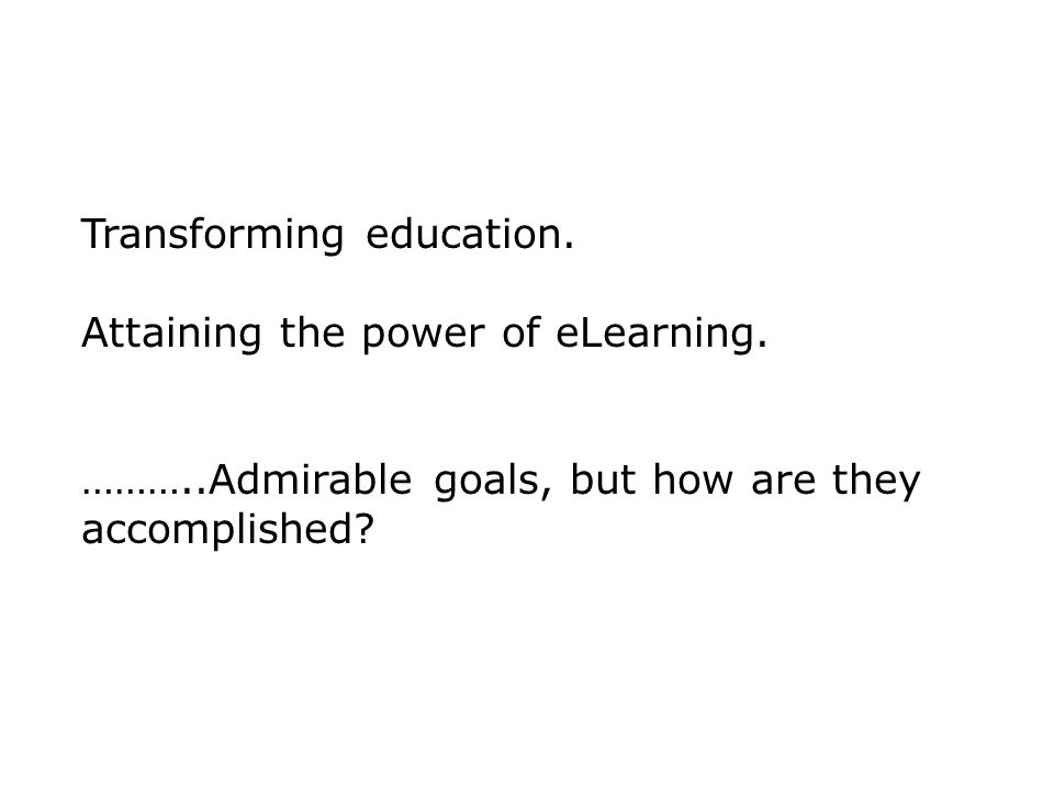 Transforming education.Attaining the power of eLearning.