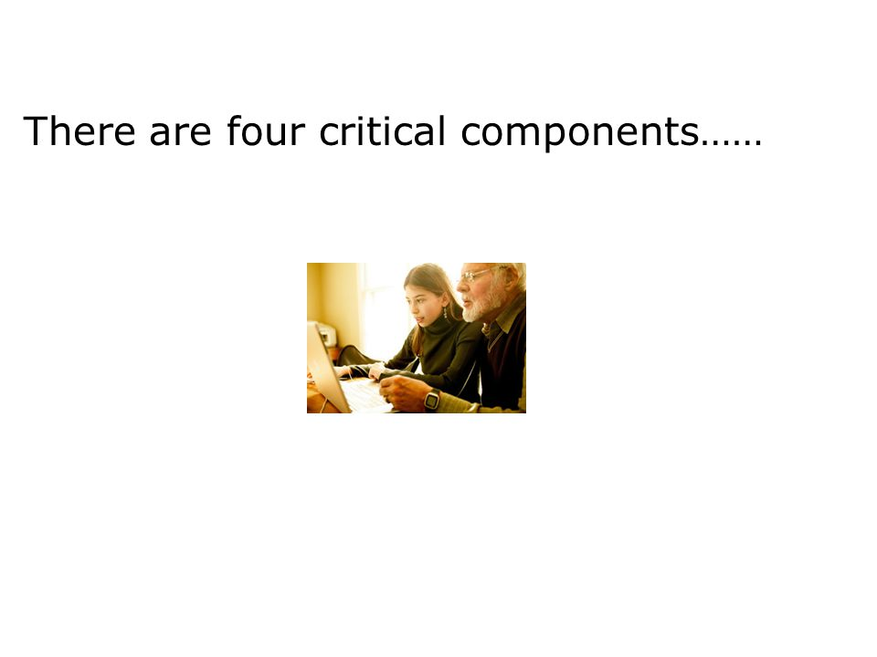 There are four critical components……