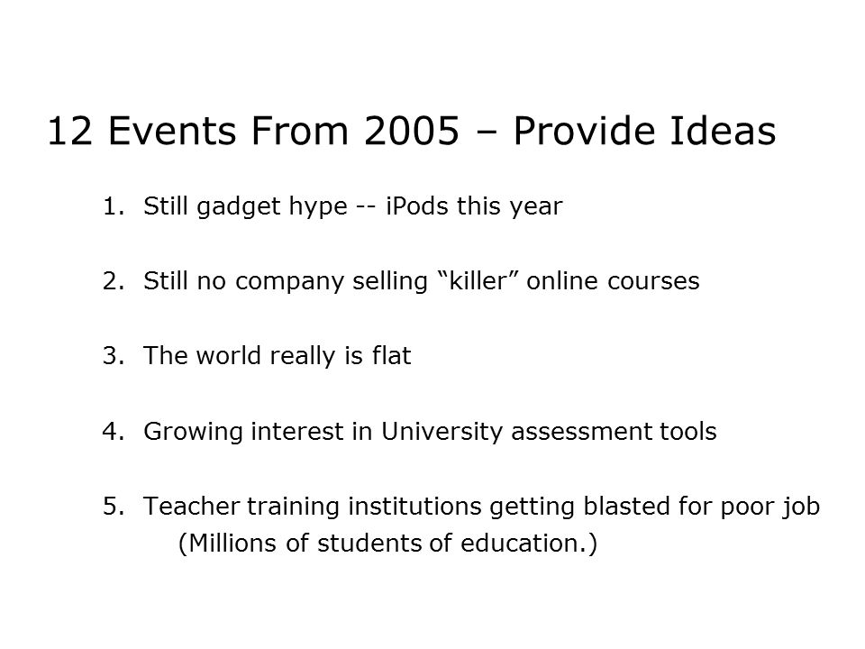 1.Still gadget hype -- iPods this year 2. Still no company selling killer online courses 3.