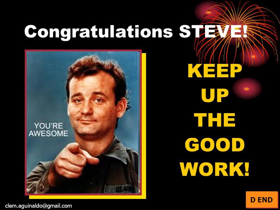 Congratulations STEVE! KEEP UP THE GOOD WORK! D END clem.aguinaldo@gmail.com