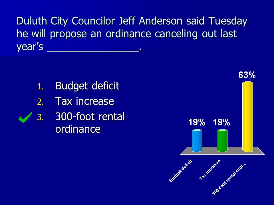 Duluth City Councilor Jeff Anderson said Tuesday he will propose an ordinance canceling out last year's ________________. 1. Budget deficit 2. Tax inc