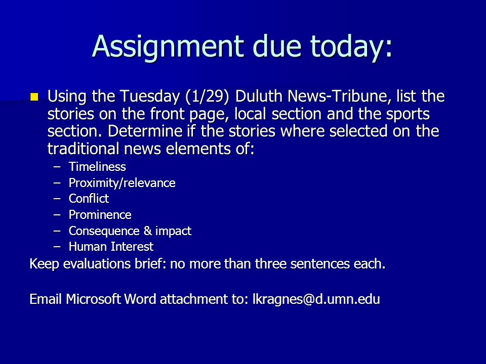 Assignment due today: Using the Tuesday (1/29) Duluth News-Tribune, list the stories on the front page, local section and the sports section. Determin
