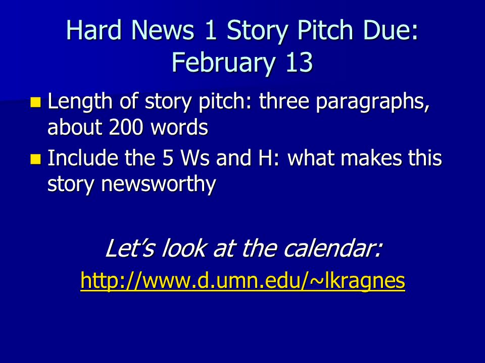 Hard News 1 Story Pitch Due: February 13 Length of story pitch: three paragraphs, about 200 words Length of story pitch: three paragraphs, about 200 w