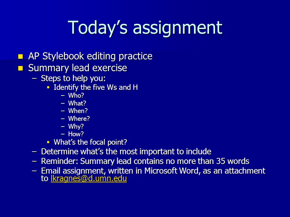 Today's assignment AP Stylebook editing practice AP Stylebook editing practice Summary lead exercise Summary lead exercise –Steps to help you:  Ident