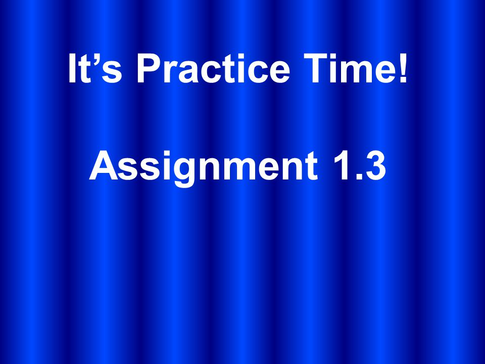 It's Practice Time! Assignment 1.3