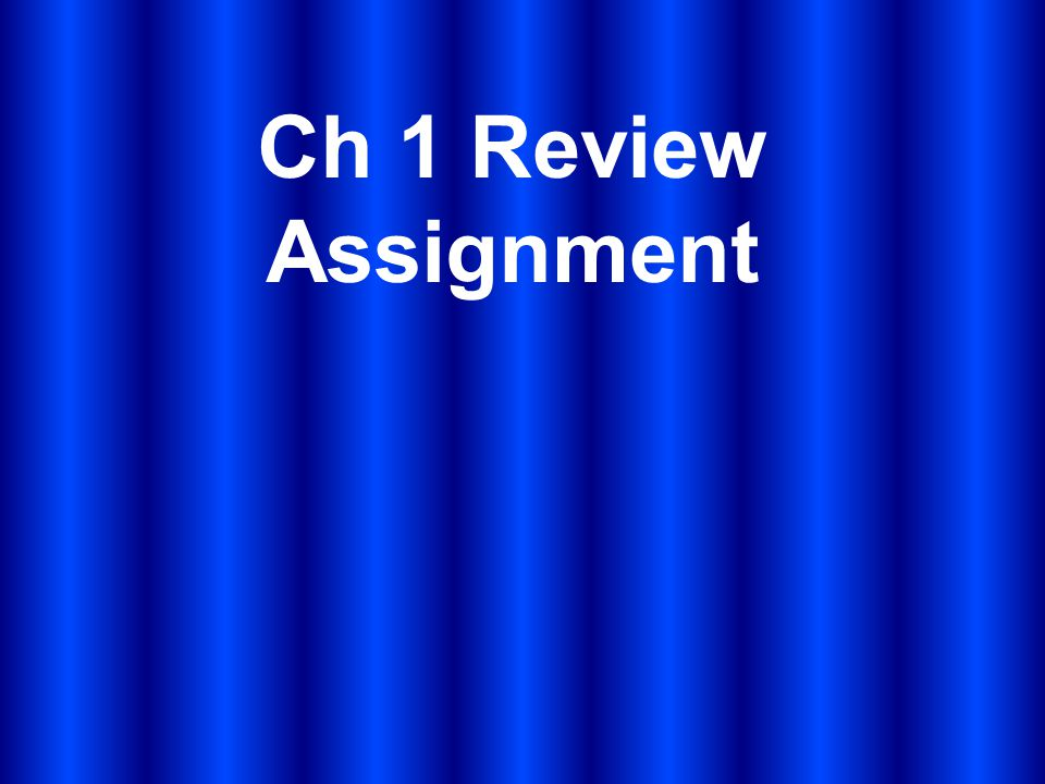 Ch 1 Review Assignment