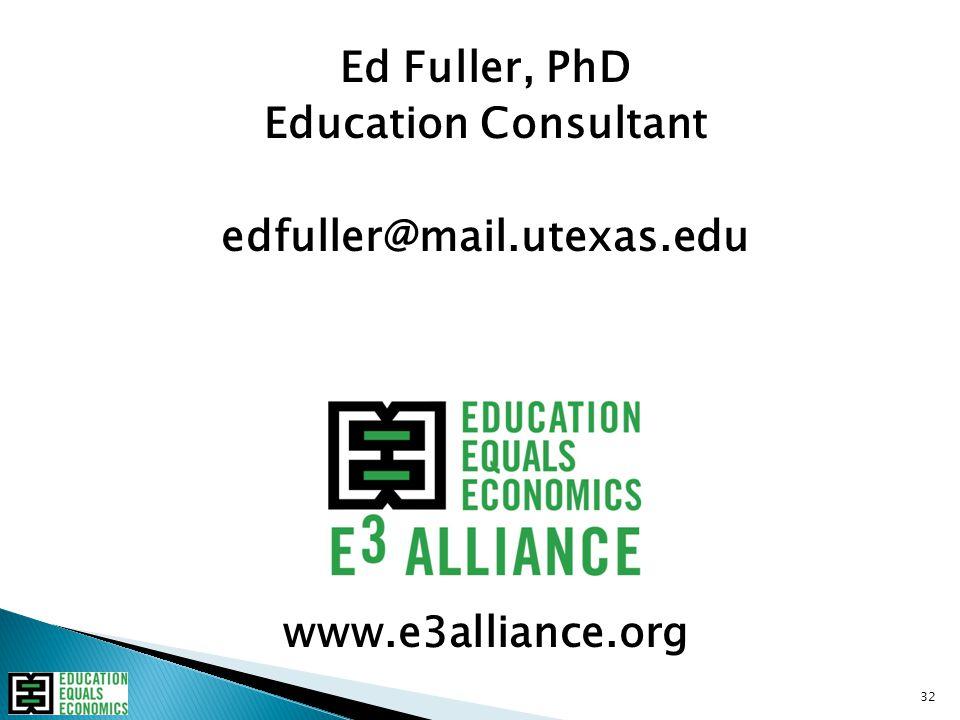 Ed Fuller, PhD Education Consultant edfuller@mail.utexas.edu www.e3alliance.org 32