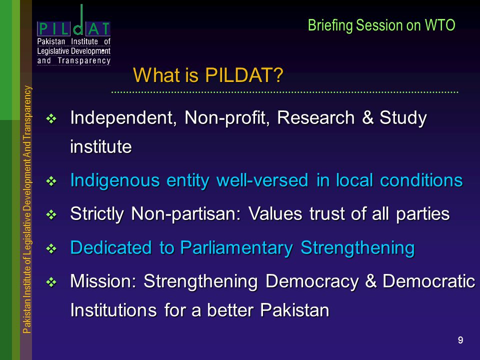 Pakistan Institute of Legislative Development And Transparency 9 Briefing Session on WTO  Independent, Non-profit, Research & Study institute  Indig