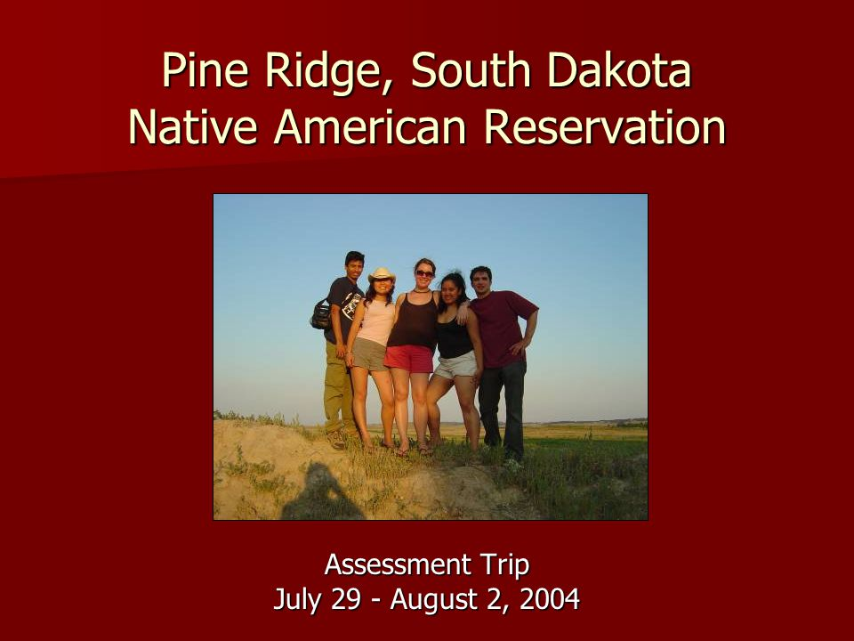 Pine Ridge, South Dakota Native American Reservation Assessment Trip July 29 - August 2, 2004