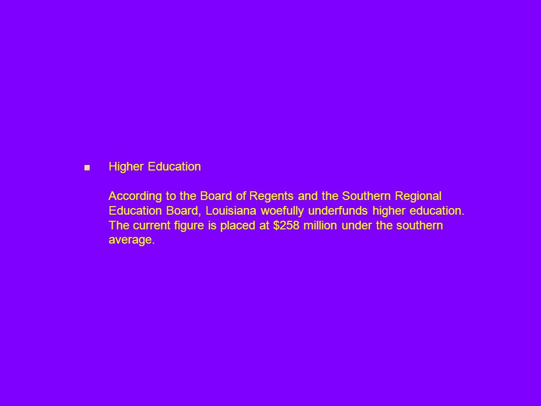 Higher Education According to the Board of Regents and the Southern Regional Education Board, Louisiana woefully underfunds higher education.