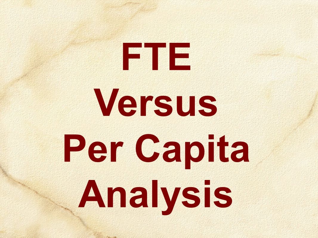 FTE Versus Per Capita Analysis