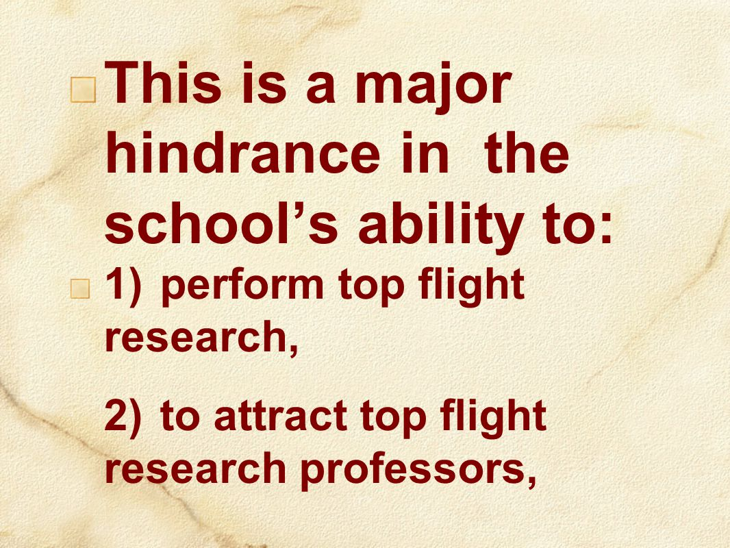 This is a major hindrance in the school's ability to: 1)perform top flight research, 2)to attract top flight research professors,