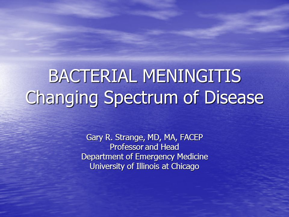 BACTERIAL MENINGITIS Changing Spectrum of Disease Gary R.