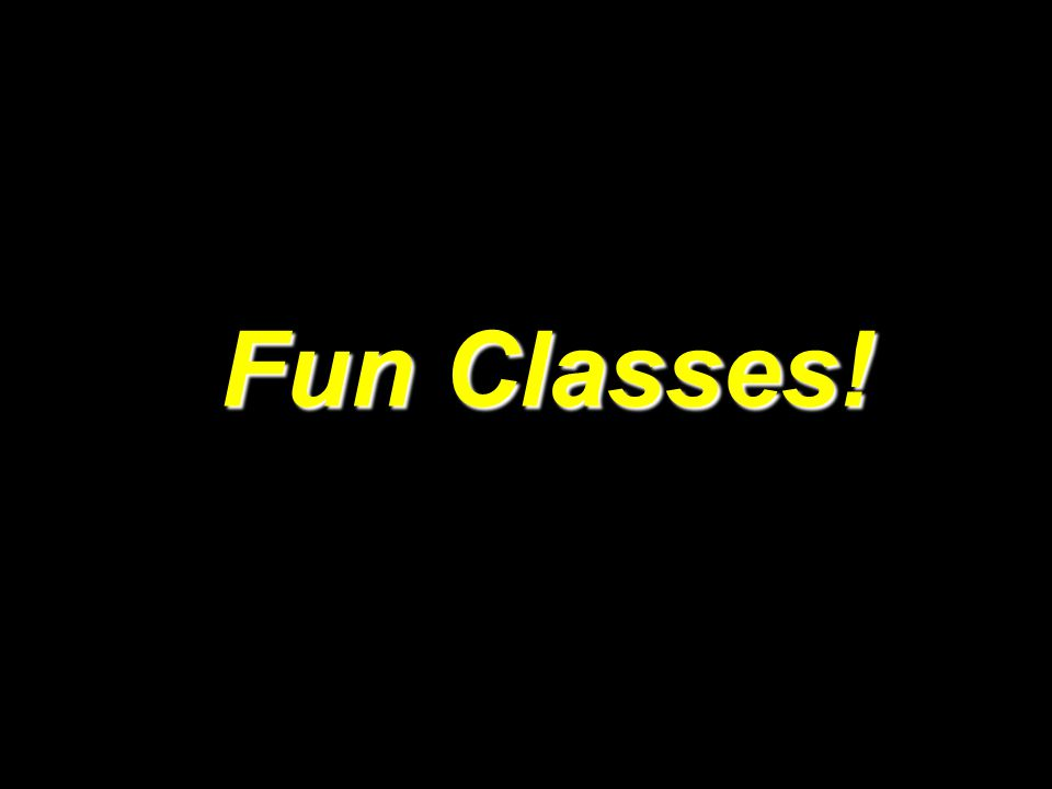 Fun Classes!