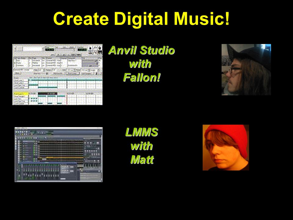 Anvil Studio with Fallon! Create Digital Music! Anvil Studio with Fallon! LMMS with Matt