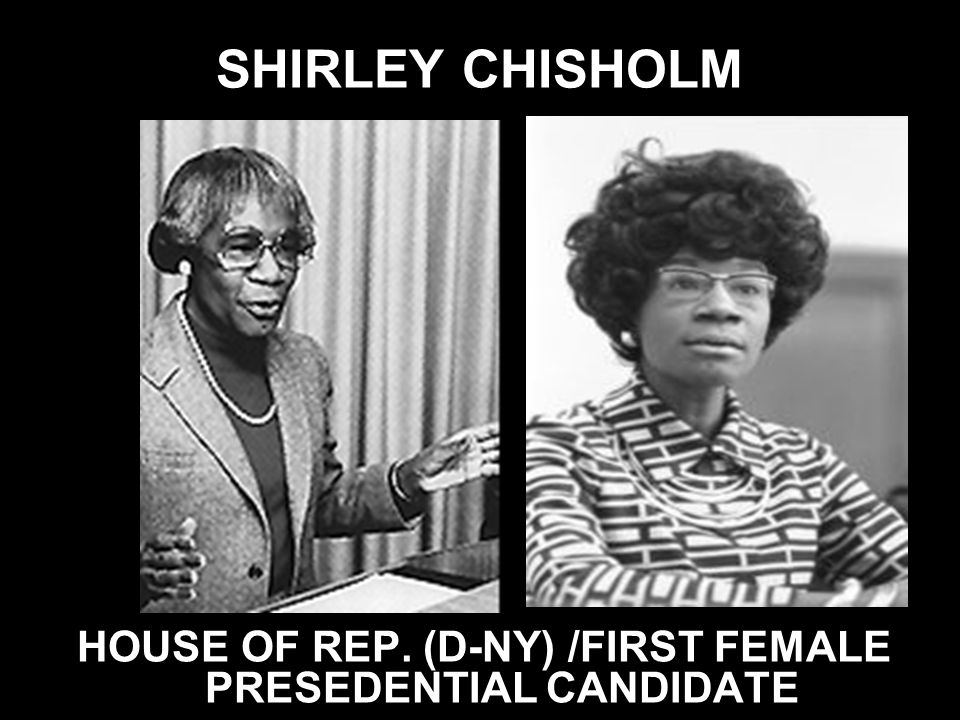 SHIRLEY CHISHOLM HOUSE OF REP. (D-NY) /FIRST FEMALE PRESEDENTIAL CANDIDATE
