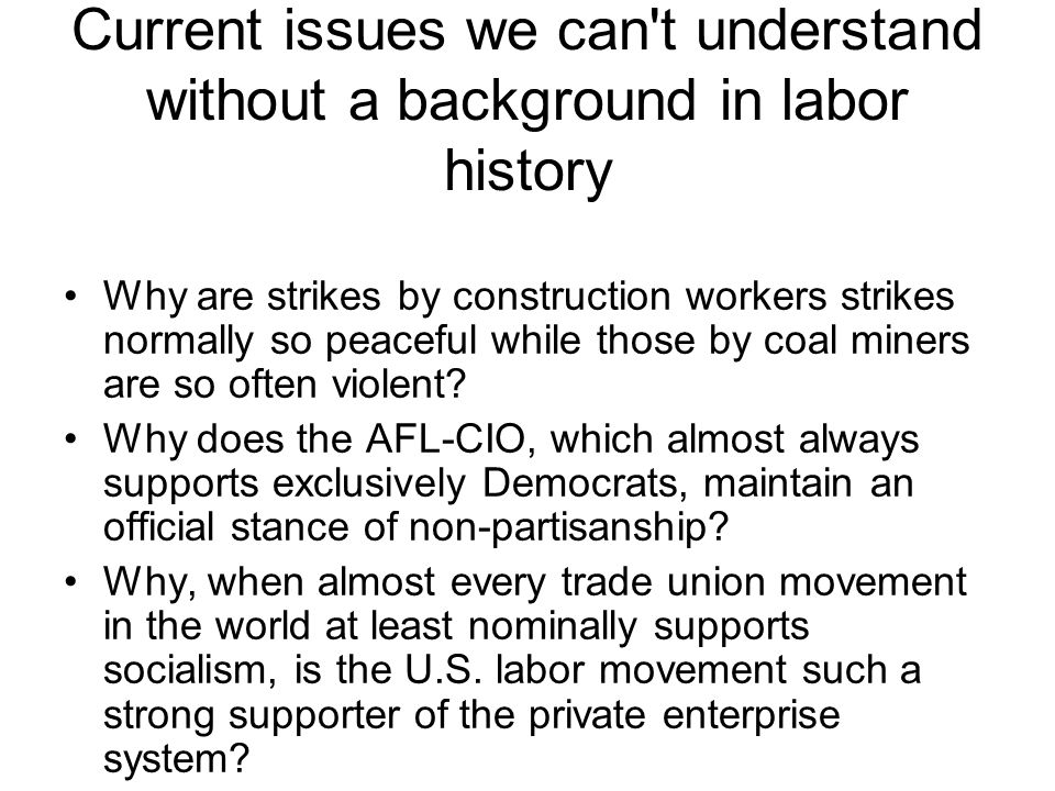 Current issues we can t understand without a background in labor history Why are strikes by construction workers strikes normally so peaceful while those by coal miners are so often violent.