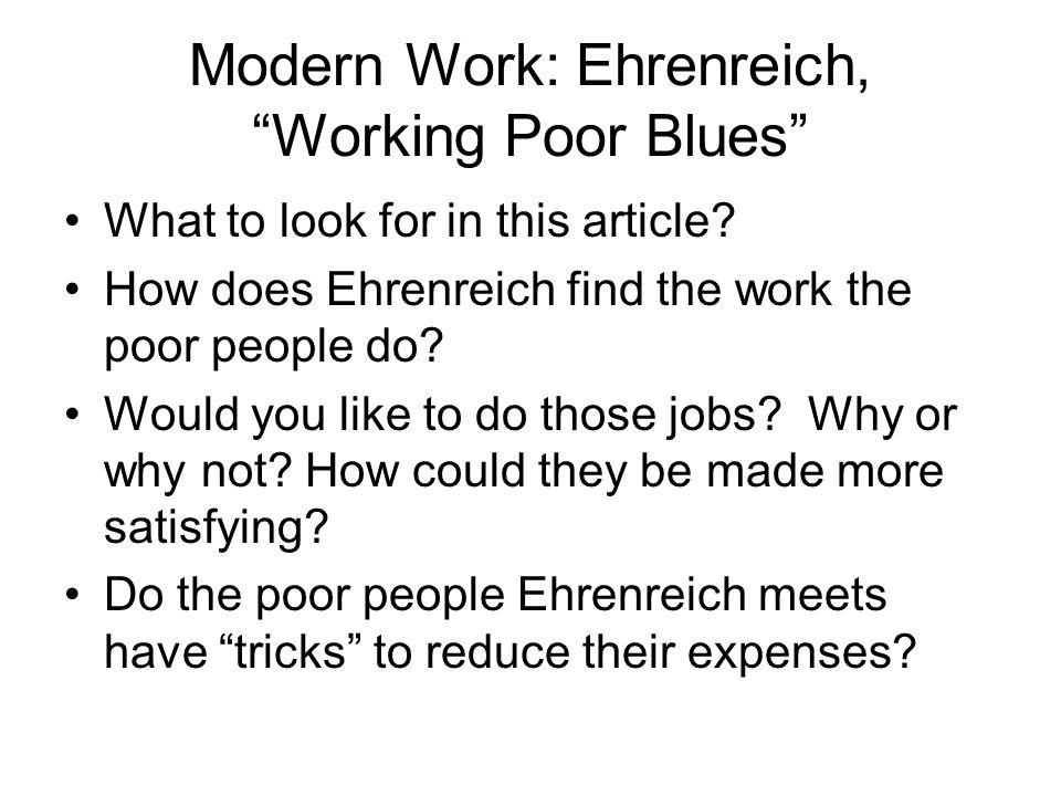 "Modern Work: Ehrenreich, ""Working Poor Blues"" What to look for in this article? How does Ehrenreich find the work the poor people do? Would you like t"