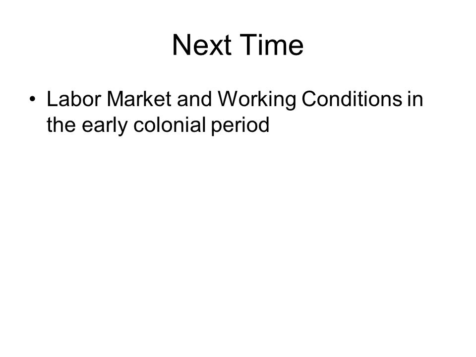 Next Time Labor Market and Working Conditions in the early colonial period