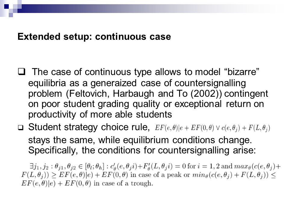 "Extended setup: continuous case  The case of continuous type allows to model ""bizarre"" equilibria as a generaized case of countersignalling problem ("