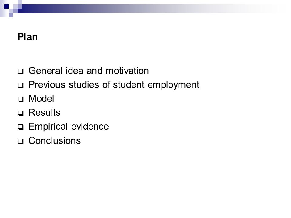 Plan  General idea and motivation  Previous studies of student employment  Model  Results  Empirical evidence  Conclusions