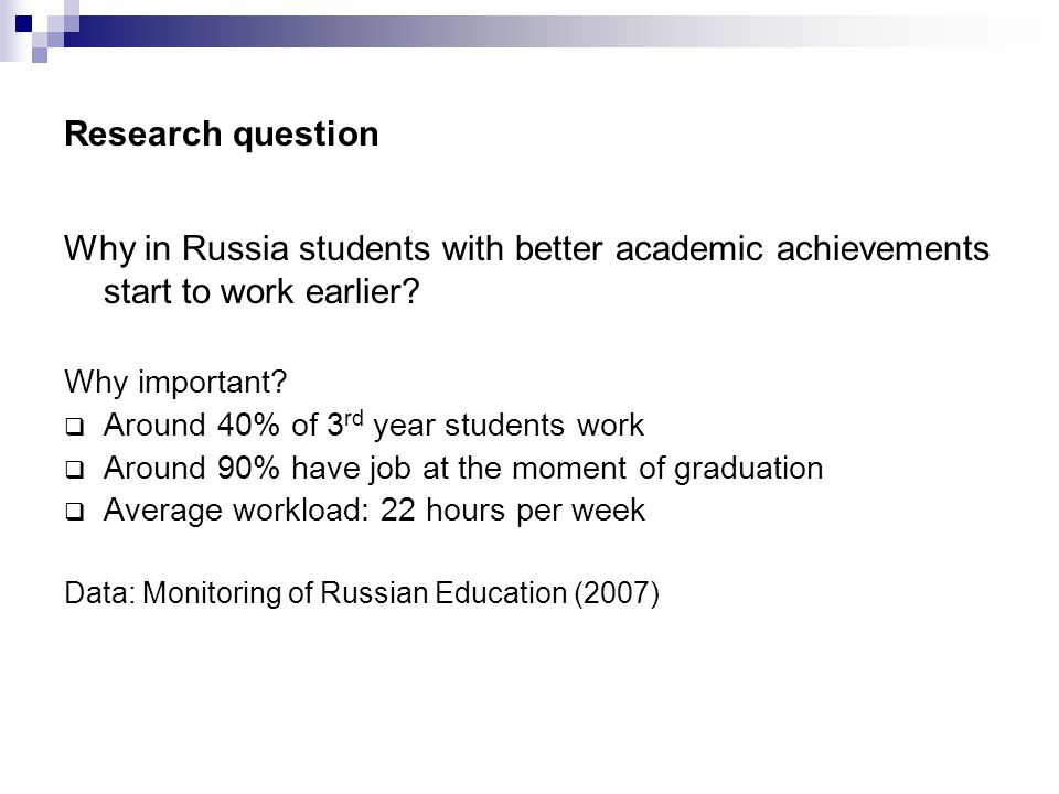 Research question Why in Russia students with better academic achievements start to work earlier.