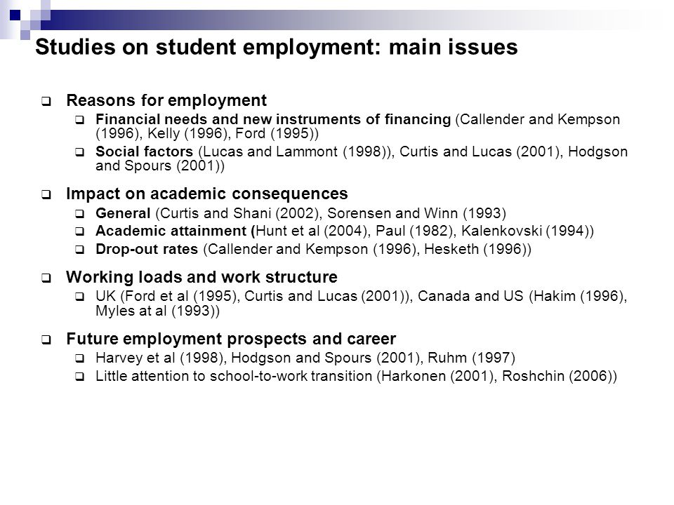 Studies on student employment: main issues  Reasons for employment  Financial needs and new instruments of financing (Callender and Kempson (1996),