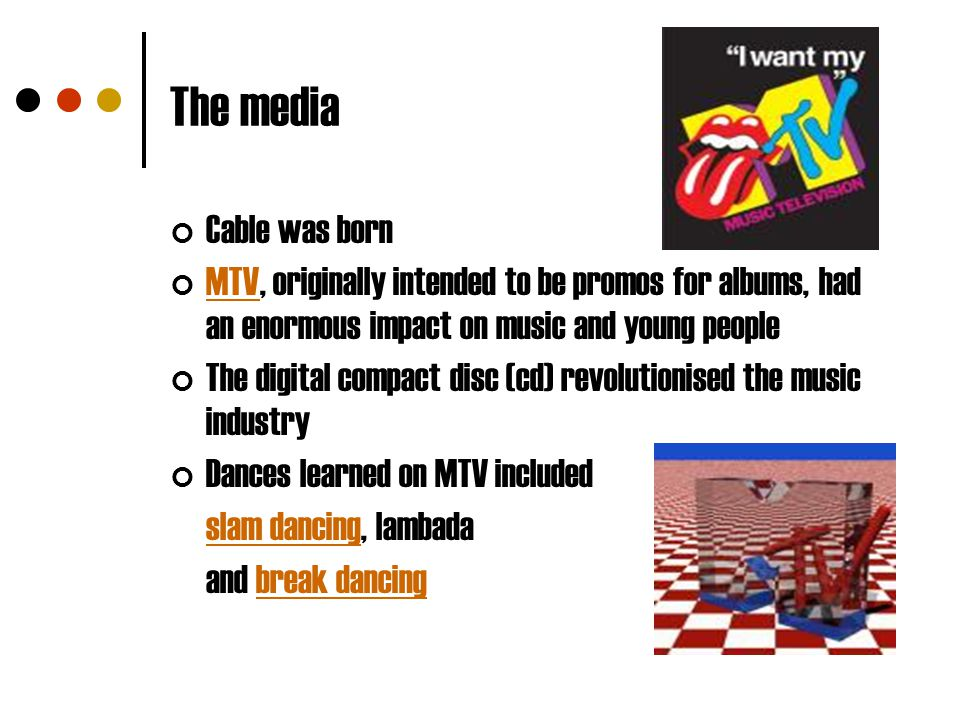 The media Cable was born MTVMTV, originally intended to be promos for albums, had an enormous impact on music and young people The digital compact dis