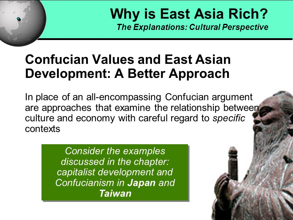 10 Confucianism and Economic Development in Japan In prewar period, Confucianism successfully used by political and economic elite to create new national culture, one that made capitalist development a patriotic and moral duty  Encouraged self-sacrificing behavior on part of citizenry and workers  Made possible extraordinarily rapid mobilization of resources, large- scale investment and dramatic increases in output  Justified (in the minds of workers' themselves) repression of labor rights, low-wages, long-hours, and generally oppressive working conditions  Select Confucian values were integrated into educational and employment systems: the aim was to create a new ideology in which traditional hierarchical relationship were transferred to industrial relations Why is East Asia Rich.